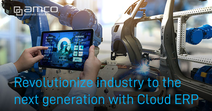 Revolutionize industry to the next generation with Cloud ERP